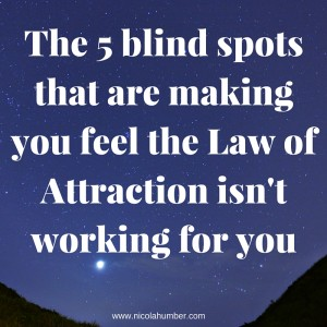 The 5 blind spots that are making you feel the Law of Attraction isn't working for you
