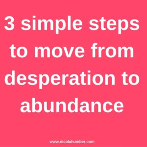 3 steps to move from desperation to abundance