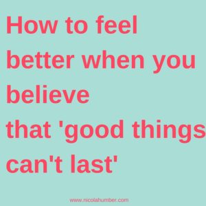 How to feel better when you believe that good things can't last