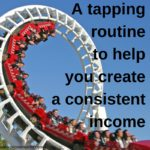 A tapping routine to create a consistent income