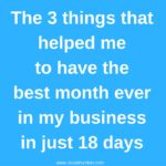 The 3 Things that Helped me to have the Best month ever in my business