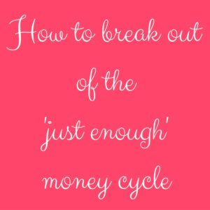 break out of the just enough money cycle